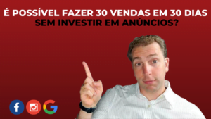 É possível fazer 30 vendas em 30 dias sem investir em anúncios?