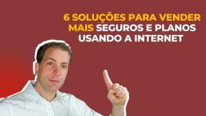 6 Soluções para vender mais seguros e planos usando a internet